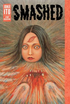 Smashed: Junji Ito Story Collection Cover Image