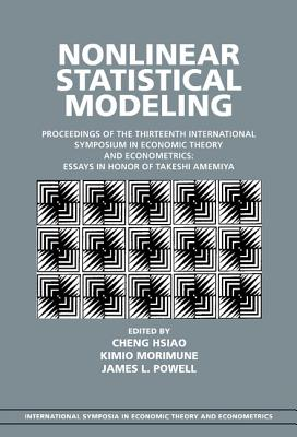 Nonlinear Statistical Modeling: Proceedings of the Thirteenth International Symposium in Economic Theory and Econometrics: Essays in Honor of Takeshi (International Symposia in Economic Theory and Econometrics #13) Cover Image