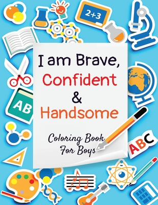 I am Brave, Confident and Handsome: Coloring book for boys - containing Planets, Astronauts, Space Ships, Rockets, animals and things that go ( I am.. Cover Image