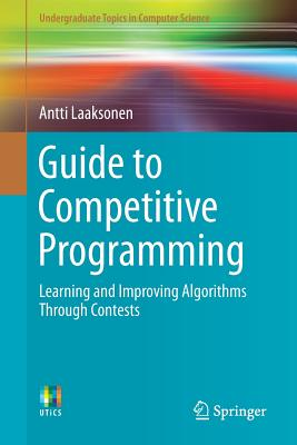 Guide to Competitive Programming: Learning and Improving Algorithms Through Contests (Undergraduate Topics in Computer Science) Cover Image