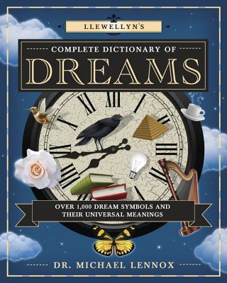 Llewellyn's Complete Dictionary of Dreams: Over 1,000 Dream Symbols and Their Universal Meanings (Llewellyn's Complete Book #5) Cover Image