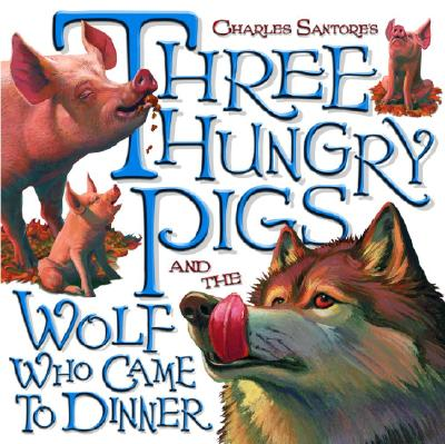 Three Hungry Pigs and the Wolf Who Came to Dinner Cover