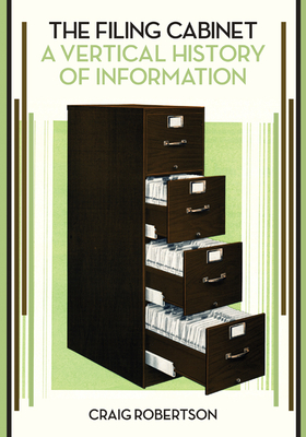 The Filing Cabinet: A Vertical History of Information Cover Image