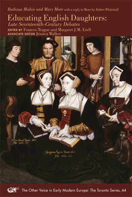 Educating English Daughters: Late Seventeenth-Century Debates (The Other Voice in Early Modern Europe: The Toronto Series #44) Cover Image
