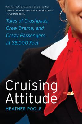 Cruising Attitude: Tales of Crashpads, Crew Drama, and Crazy Passengers at 35,000 Feet Cover Image