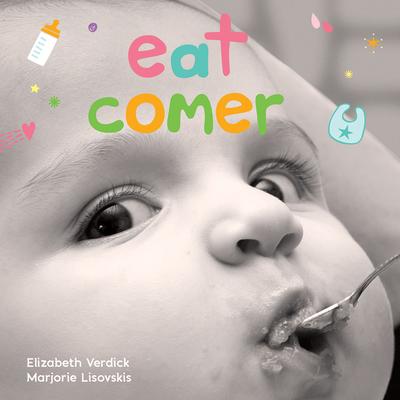 Eat/Comer: A board book about mealtime/Un libro de cartón sobre la hora de la comida (Happy Healthy Baby®) Cover Image