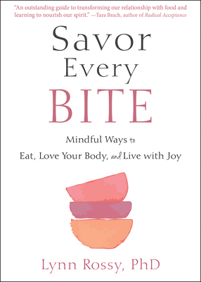 Savor Every Bite: Mindful Ways to Eat, Love Your Body, and Live with Joy Cover Image