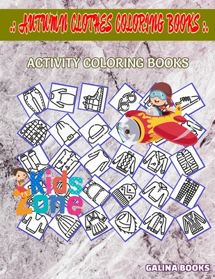 Autumn Clothes Coloring Books: 30 Activity Jacket, Tunic, Cardigan, Beanie, Sweater, Sweater, Shoe, Beanie For Kid Picture Quizzes Words Activity Col Cover Image