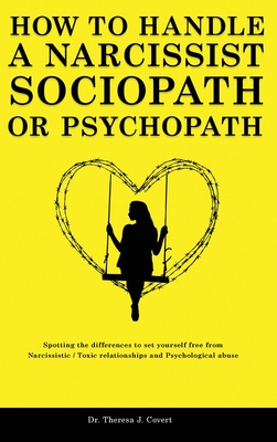 How to Handle a Narcissist, Sociopath or Psychopath: Spotting the differences to set yourself free from Narcissistic / Toxic Relationships and Psychol Cover Image
