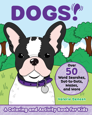 Dogs!: A Coloring and Activity Book for Kids with Word Searches, Dot-To-Dots, Mazes, and More Cover Image