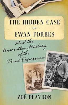 The Hidden Case of Ewan Forbes: And the Unwritten History of the Trans Experience Cover Image