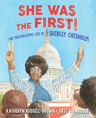 She Was the First!: The Trailblazing Life of Shirley Chisholm Cover Image