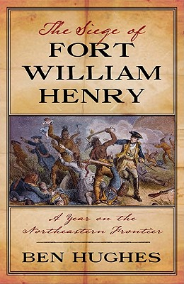 The Siege of Fort William Henry: A Year on the Northeastern Frontier Cover Image