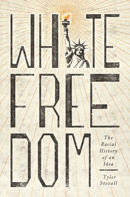 White Freedom: The Racial History of an Idea Cover Image