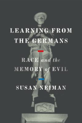 Learning from the Germans: Race and the Memory of Evil Cover Image