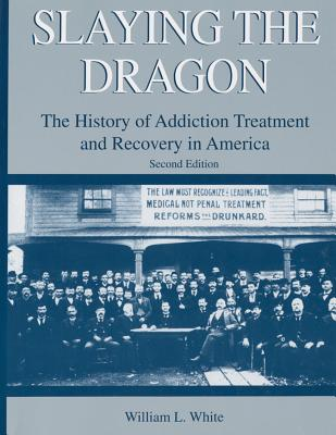 Slaying the Dragon: The History of Addiction Treatment and Recovery in America Cover Image