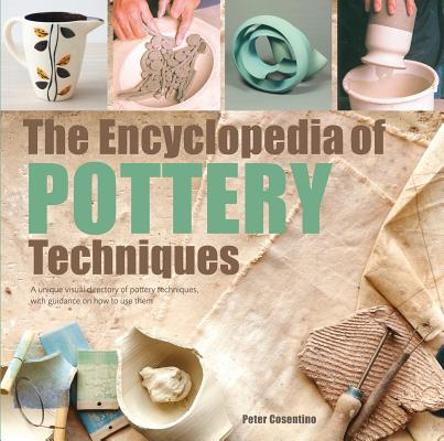 The Encyclopedia of Pottery Techniques: A unique visual directory of pottery techniques, with guidance on how to use them Cover Image