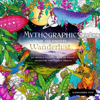 Mythographic Color and Discover: Wanderlust: An Artist's Coloring Book of Exotic Adventure and Hidden Objects Cover Image