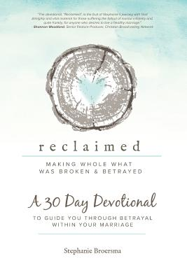Reclaimed 30 Day Devotional: To Guide You Through Betrayal