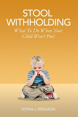 Stool Withholding: What To Do When Your Child Won't Poo! (UK/Europe Edition) Cover Image