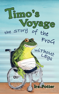 Timo's Voyage - children's book 6-12: the Story of the Frog without Legs Cover Image