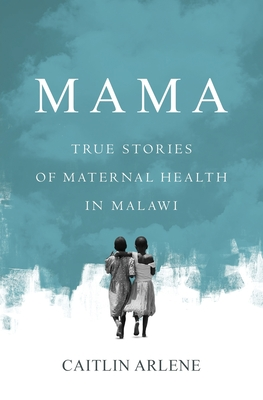Mama: True Stories of Maternal Health in Malawi Cover Image