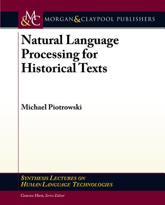 Natural Language Processing for Historical Texts (Synthesis Lectures on Human Language Technologies) Cover Image