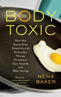 The Body Toxic: How the Hazardous Chemistry of Everyday Things Threatens Our Health and Well-being Cover Image