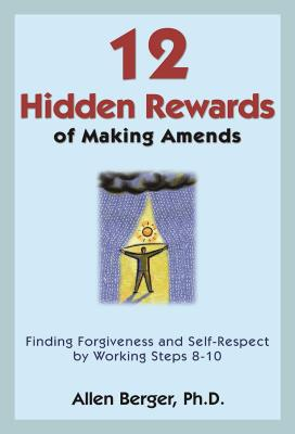 12 Hidden Rewards of Making Amends: Finding Forgiveness and Self-Respect by Working Steps 8-10 Cover Image