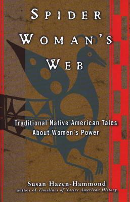 Spider Woman's Web: Traditional Native American Tales About Women's Power Cover Image