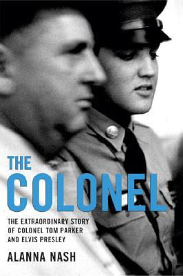 The Colonel: The Extraordinary Story of Colonel Tom Parker and Elvis Presley Cover Image