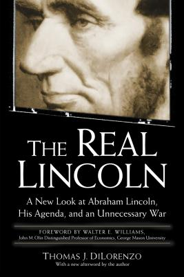 The Real Lincoln: A New Look at Abraham Lincoln, His Agenda, and an Unnecessary War Cover Image