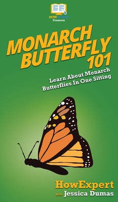 Monarch Butterfly 101: Learn About Monarch Butterflies In One Sitting Cover Image