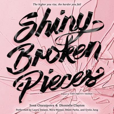 Shiny Broken Pieces: A Tiny Pretty Things Novel Lib/E: A Tiny Pretty Things Novel Cover Image