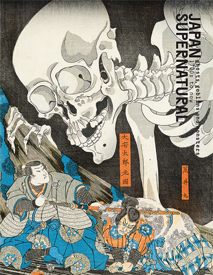 Japan Supernatural: Ghost, Goblins, and Monsters, 1700 to Now Cover Image