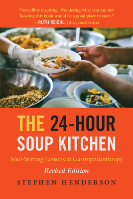 The 24-Hour Soup Kitchen: Soul-Stirring Lessons in Gastrophilanthropy: Revised Edition Cover Image
