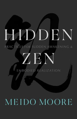 Hidden Zen: Practices for Sudden Awakening and Embodied Realization Cover Image