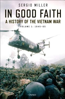 In Good Faith: A history of the Vietnam War Volume 1: 1945–65 Cover Image