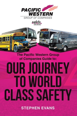 The Pacific Western Group of Companies Guide to: Our Journey to World Class Safety Cover Image