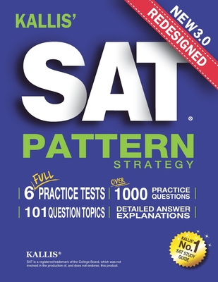 KALLIS' Redesigned SAT Pattern Strategy 3rd Edition: 6 Full Length Practice Tests (College SAT Prep + Study Guide Book for the New SAT) Cover Image