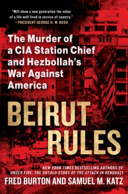 Beirut Rules: The Murder of a CIA Station Chief and Hezbollah's War Against America Cover Image