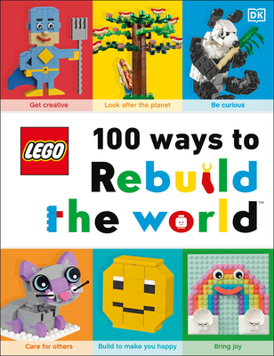 LEGO 100 Ways to Rebuild the World: Get inspired to make the world an awesome place! Cover Image