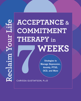 Reclaim Your Life: Acceptance and Commitment Therapy in 7 Weeks Cover Image