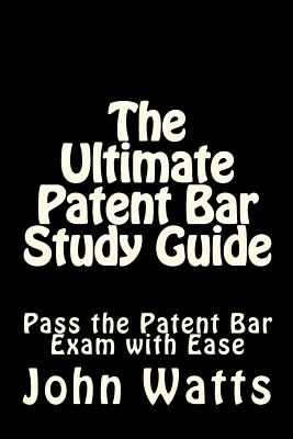 The Ultimate Patent Bar Study Guide: Pass the Patent Bar Exam with Ease Cover Image