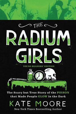 The Radium Girls: Young Readers' Edition: The Scary But True Story of the Poison That Made People Glow in the Dark Cover Image