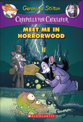 Meet Me in Horrorwood (Geronimo Stilton: Creepella Von Cacklefur #2) Cover Image