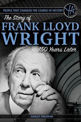 People That Changed the Course of History: The Story of Frank Lloyd Wright 150 Years After His Birth Cover Image