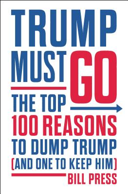 Trump Must Go: The Top 100 Reasons to Dump Trump (and One to Keep Him) Cover Image
