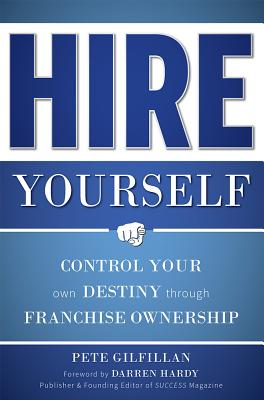 Hire Yourself: Control Your Own Destiny Through Franchise Ownership Cover Image