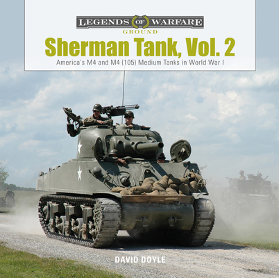 Sherman Tank, Vol. 2: America's M4 and M4 (105) Medium Tanks in World War II (Legends of Warfare: Ground #13) Cover Image